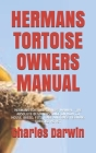 Hermans Tortoise Owners Manual: Hermans Tortoise Owners Manual: The Absolute Beginners Guide on How to House, Breed, Feed, Care and Raise Hermans Tort Cover Image