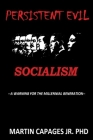 Persistent Evil-Socialism: A Warning for the Millennial Generation Cover Image