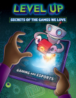 Level Up: Secrets of the Games We Love Cover Image