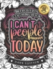 Introverts Coloring Book: I Can'T People Today: A Snarky Colouring Gift Book For Grown-Ups: Stress Relieving Mandala Patterns And Humorous Relax Cover Image