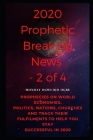 2020 Prophetic Breaking News - 2 of 4: Prophecies on World Economies, Politics, Nations, Churches and Track their Fulfilments to Help You Stay Success Cover Image
