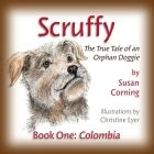 Scruffy: The True Tale of an Orphan Doggie: Colombia Cover Image