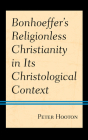 Bonhoeffer's Religionless Christianity in Its Christological Context Cover Image