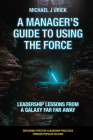 A Manager's Guide to Using the Force: Leadership Lessons from a Galaxy Far Far Away Cover Image
