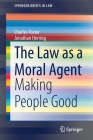 The Law as a Moral Agent: Making People Good (Springerbriefs in Law) Cover Image