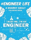 Engineer Life: A Snarky, Relatable & Humorous Adult Coloring Book For Engineers Cover Image