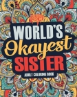Worlds Okayest Sister: A Snarky, Irreverent & Funny Sister Coloring Book for Adults Cover Image