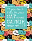 Talk to Your Cat about Catnip: 8.5 X 11 Wide Ruled Composition Book - 200 Pages - Funny Notebook for Cat Lovers Cover Image