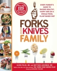 Forks Over Knives Family: Every Parent's Guide to Raising Healthy, Happy Kids on a Whole-Food, Plant-Based Diet Cover Image