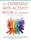 The Expressive Arts Activity Book, 2nd Edition: A Resource for Professionals Cover Image