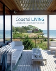 Coastal Living: A celebration of living by the ocean Cover Image