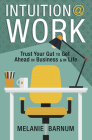 Intuition at Work: Trust Your Gut to Get Ahead in Business & in Life Cover Image