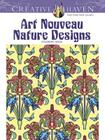 Creative Haven Art Nouveau Nature Designs Coloring Book (Creative Haven Coloring Books) Cover Image