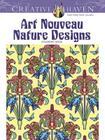 Creative Haven Art Nouveau Nature Designs Coloring Book (Creative Haven Coloring Books) Cover Image