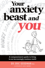 Your Anxiety Beast and You: A Compassionate Guide to Living in an Increasingly Anxious World Cover Image