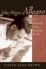 John Marco Allegro: The Maverick of the Dead Sea Scrolls (Studies in the Dead Sea Scrolls & Related Literature) Cover Image