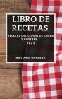 Libro de Recetas 2021: Recetas Deliciosas de Carne Y Postres Cover Image