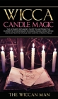 Wicca Candle Magic: The Ultimate Beginner's Guide To Mastering The Element Of Fire Involved In Candle Magic Safely while doing effective r Cover Image