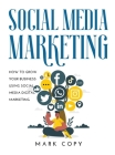 Social Media Marketing: How To Grow Your Business Using Social Media Digital Marketing Cover Image