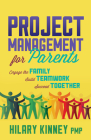 Project Management for Parents: Engage the Family, Build Teamwork, Succeed Together Cover Image
