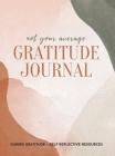 Not Your Average Gratitude Journal: Guided Gratitude + Self Reflection Resources (Daily Gratitude, Mindfulness and Happiness Journal for Women) Cover Image