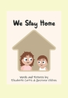 We Stay Home: A book about the covid-19 pandemic and what we CAN do rather than can't. Cover Image