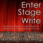 Enter Stage Write Lib/E: Stories to Enjoy While We Wait in the Wings Cover Image