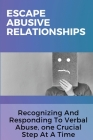 Escape Abusive Relationships: Recognizing And Responding To Verbal Abuse, one Crucial Step At A Time: Healthier Life Cover Image