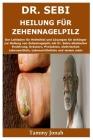 Dr. Sebi Heilung für Zehennagelpilz: Der Leitfaden für Heilmittel und Lösungen für Anfänger zur Heilung von Zehennagelpilz mit Dr. Sebis alkalischer E Cover Image