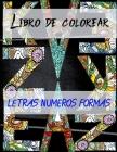 Libro De Colorear Letras Números Formas: / Primer Libro para Colorear para Niños de 1 Año a 3 Años - Libro Infantil para Colorear - Cover Image