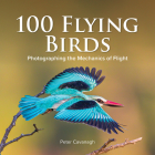 100 Flying Birds: Photographing the Mechanics of Flight Cover Image