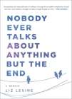 Nobody Ever Talks About Anything But the End: A Memoir Cover Image