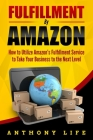 Fulfillment By Amazon: How to Utilize Amazon's Fulfillment Service to Take Your Business to the Next Level Cover Image