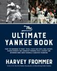 The Ultimate Yankee Book: From the Beginning to Today: Trivia, Facts and Stats, Oral History, Marker Moments and Legendary Personalities--A Hist Cover Image