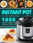 Instant Pot Cookbook: 1000 Day of Cooking with Your Instant Pot: Instant Pot Cookbook: Instant Pot Cookbook for Beginners: Pressure Cooker C Cover Image