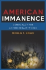 American Immanence: Democracy for an Uncertain World (Insurrections: Critical Studies in Religion) Cover Image