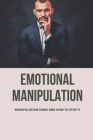Emotional Manipulation: Manipulation Signs And How To Stop It: Manage Emotional Cover Image