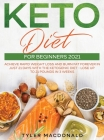 Keto Diet For Beginners 2021: Achieve Rapid Weight Loss and Burn Fat Forever in Just 21 Days with the Ketogenic Diet - Lose Up to 21 Pounds in 3 Wee Cover Image