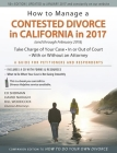 How to Manage a Contested Divorce in California in 2017: Take Charge of Your Case - In or Out of Court - With or Without an Attorney Cover Image