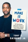 Make It Work: 22 Time-Tested, Real-Life Lessons for Sustaining a Healthy, Happy Relationship Cover Image