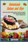 Homemade Salsas and Dips: Delicious, Easy To Make Cookbook Recipes For Your Next Get Together, Party, Potluck, Game Day, Work Event, Or Just For Cover Image