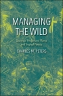 Managing the Wild: Stories of People and Plants and Tropical Forests Cover Image