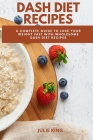Dash Diet Recipes: A Complete Guide to Lose Your Weight Fast with wholesome Dash Diet Recipes Cover Image