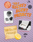 A Book of Secret Agent Projects for Kids Who Want to Go Undercover Cover Image