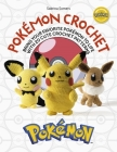 Pokémon Crochet: Bring Your Favorite Pokémon to Life with 20 Cute Crochet Patterns Cover Image