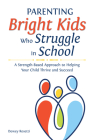 Parenting Bright Kids Who Struggle in School: A Strength-Based Approach to Helping Your Child Thrive and Succeed Cover Image