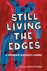 Still Living the Edges: A Disabled Women's Reader Cover Image