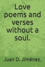Love poems and verses without a soul. Cover Image