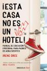 ¡Esta casa no es un hotel!: Manual de educación emocional para padres de adolesc entes / This House Is Not a Hotel! Cover Image