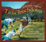 T Is for Touchdown: A Football Alphabet (Sports) Cover Image